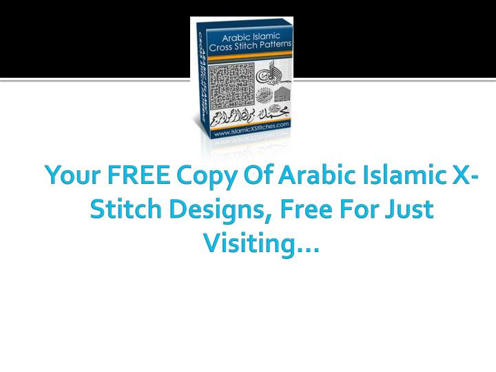 Your FREE Copy Of Arabic Islamic X-Stitch Designs, Free For Just Visiting...