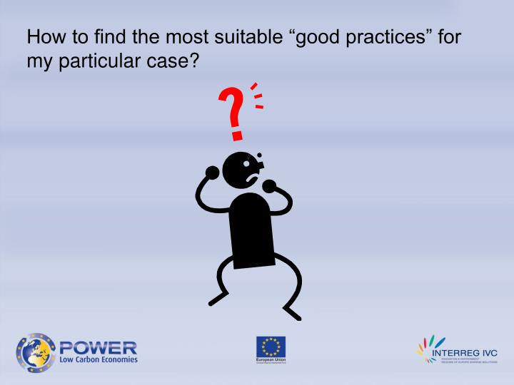 "How to find the most suitable ""good practices"" for my particular case?"
