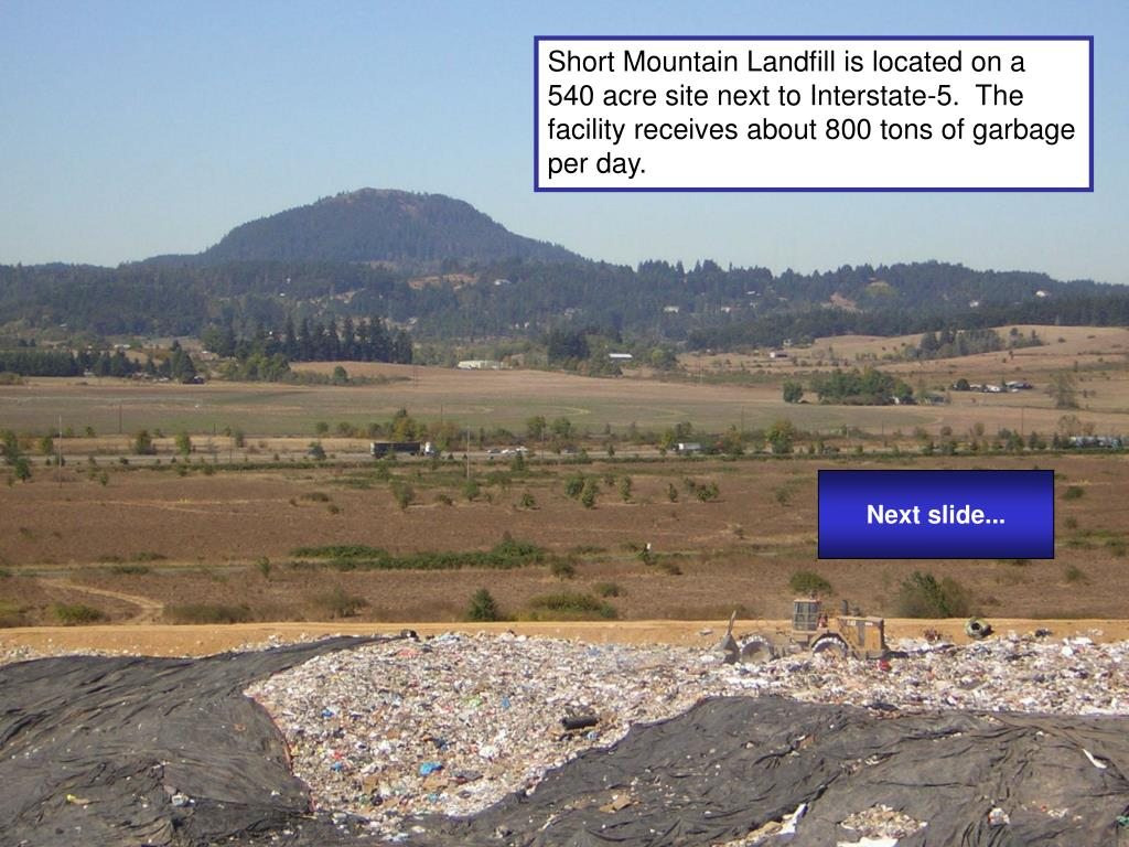 Short Mountain Landfill is located on a 540 acre site next to Interstate-5.  The facility receives about 800 tons of garbage per day.