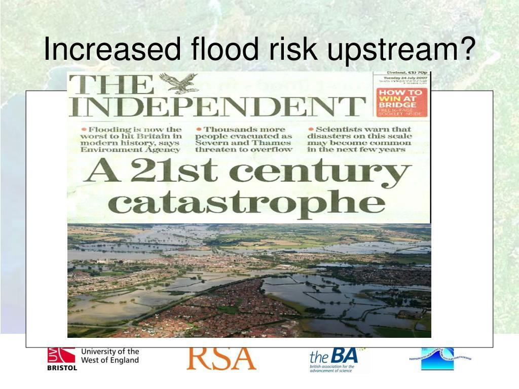 Increased flood risk upstream?