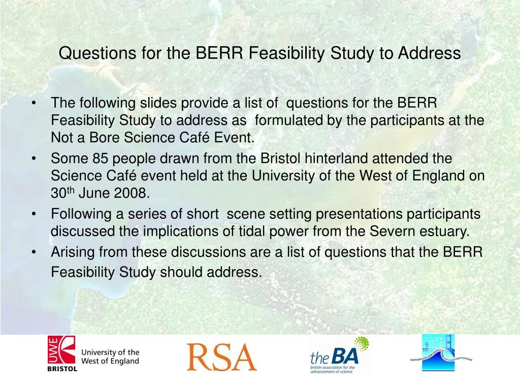 The following slides provide a list of  questions for the BERR Feasibility Study to address as  formulated by the participants at the Not a Bore Science Café Event.