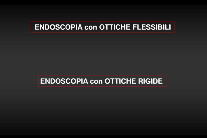ENDOSCOPIA con OTTICHE FLESSIBILI