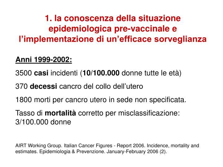 1. la conoscenza della situazione epidemiologica pre-vaccinale e l'implementazione di un'efficace sorveglianza