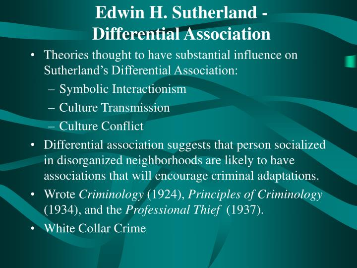 an examination of the edwin sutherlands theory of differential association Edwin sutherland was a well-known leading criminologist who brought us the extension of sutherland's diff erential association theory.