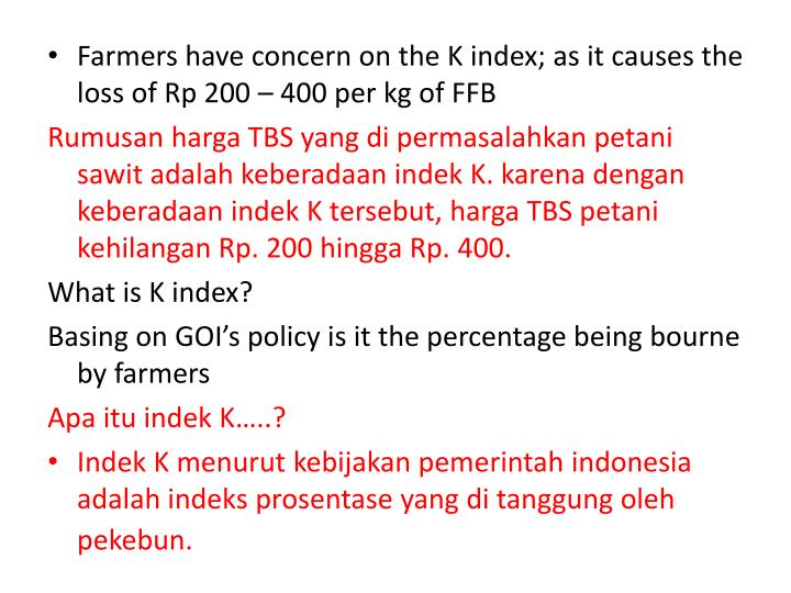 Farmers have concern on the K index; as it causes the loss of Rp 200 – 400 per kg of FFB