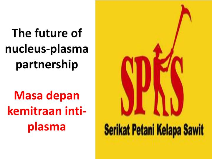 the future of nucleus plasma partnership masa depan kemitraan inti plasma