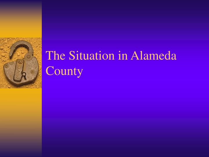 The Situation in Alameda County