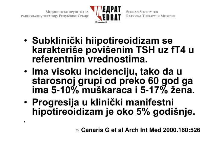 Subklinički hiipotireoidizam se karakteriše povišenim TSH uz fT4 u referentnim vrednostima.