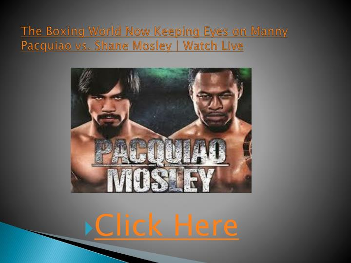 The boxing world now keeping eyes on manny pacquiao vs shane mosley watch live