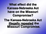 what effect did the kansas nebraska act have on the missouri compromise