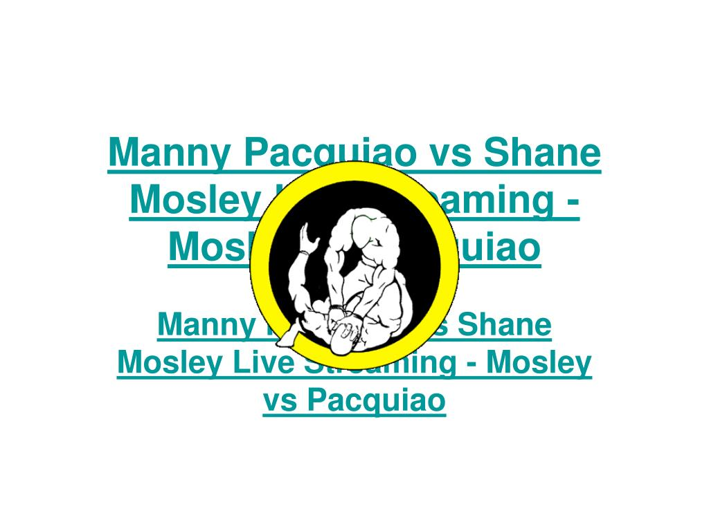 Manny Pacquiao vs Shane Mosley Live Streaming - Mosley vs Pacquiao