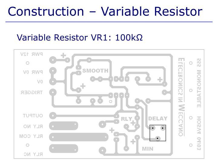 Construction – Variable Resistor