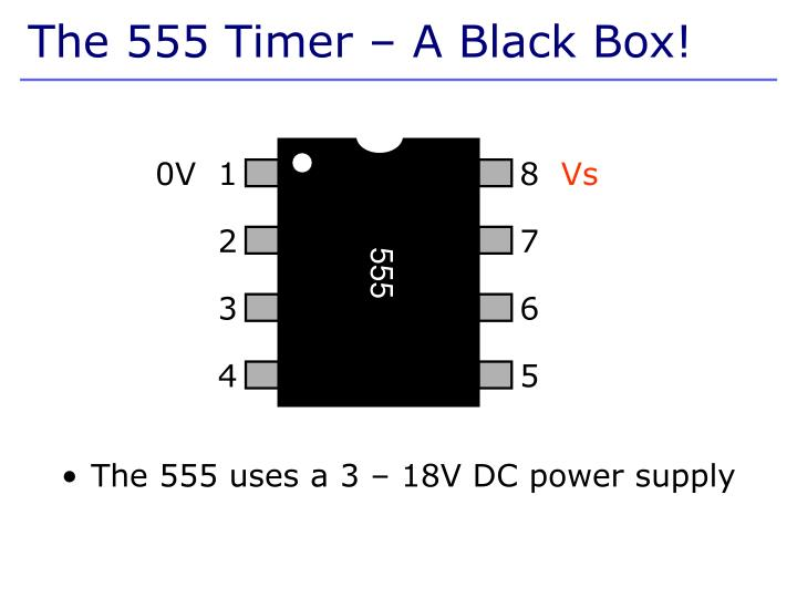 The 555 uses a 3 – 18V DC power supply