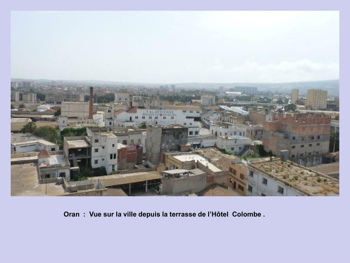 Oran  :  Vue sur la ville depuis la terrasse de l'Hôtel  Colombe .