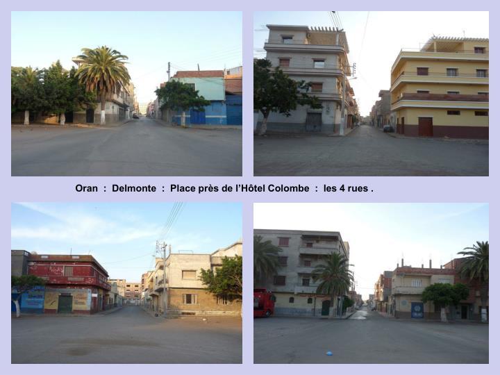 Oran  :  Delmonte  :  Place près de l'Hôtel Colombe  :  les 4 rues .