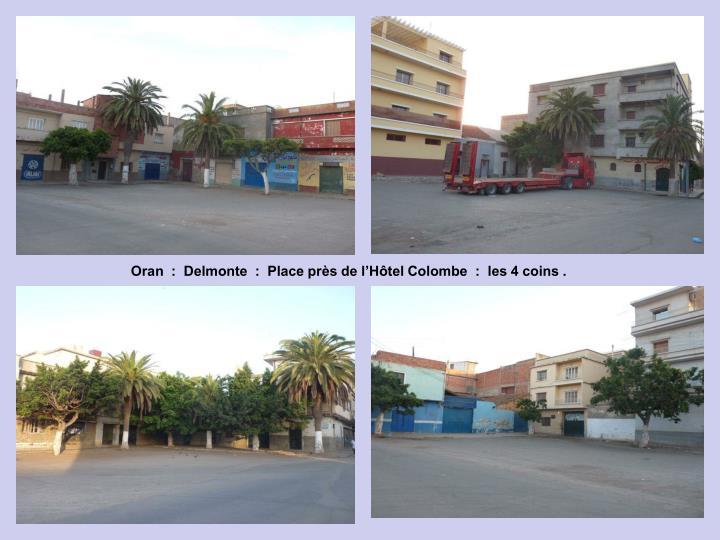 Oran  :  Delmonte  :  Place près de l'Hôtel Colombe  :  les 4 coins .