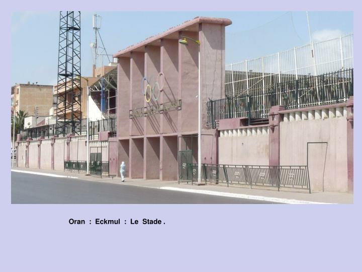 Oran  :  Eckmul  :  Le  Stade .