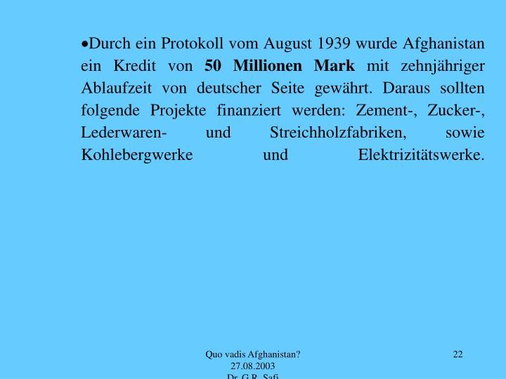 Durch ein Protokoll vom August 1939 wurde Afghanistan ein Kredit von
