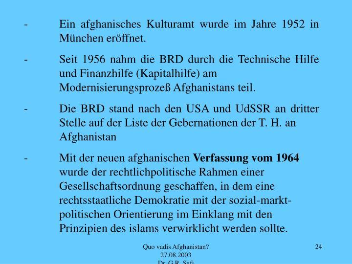-Ein afghanisches Kulturamt wurde im Jahre 1952 in München eröffnet.