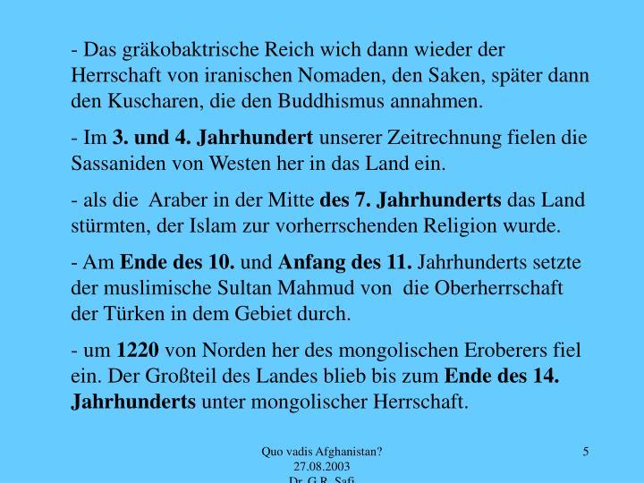 - Das gräkobaktrische Reich wich dann wieder der Herrschaft von iranischen Nomaden, den Saken, später dann den Kuscharen, die den Buddhismus annahmen.