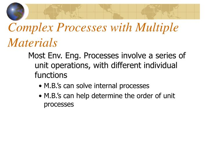 Complex Processes with Multiple Materials