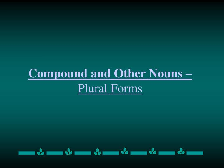 Compound and Other Nouns –