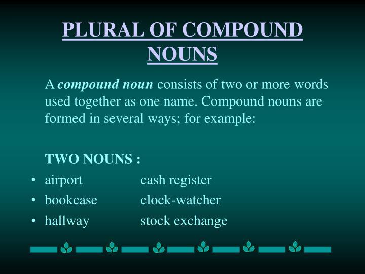 PLURAL OF COMPOUND NOUNS