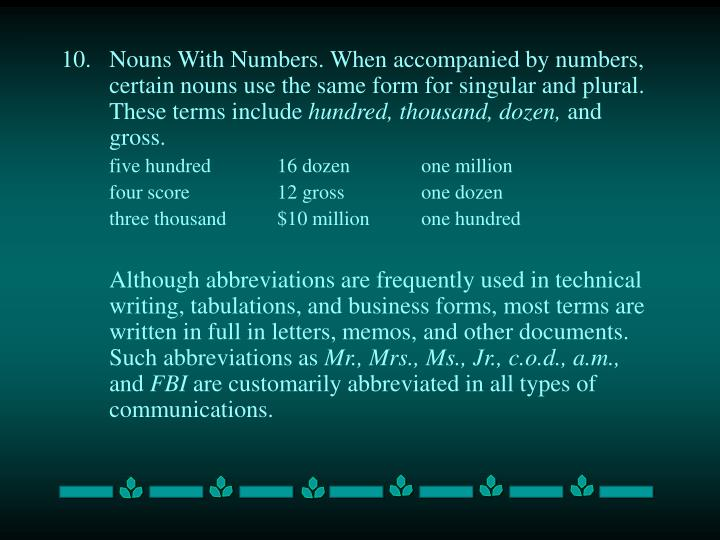 10.Nouns With Numbers. When accompanied by numbers, certain nouns use the same form for singular and plural. These terms include