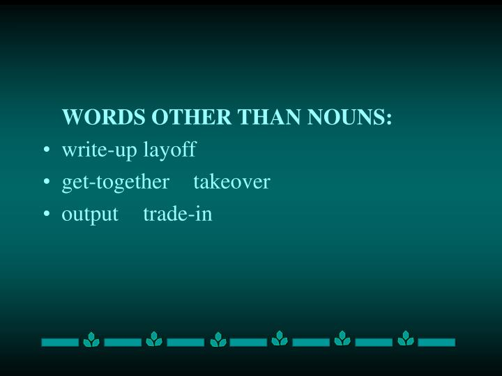 WORDS OTHER THAN NOUNS: