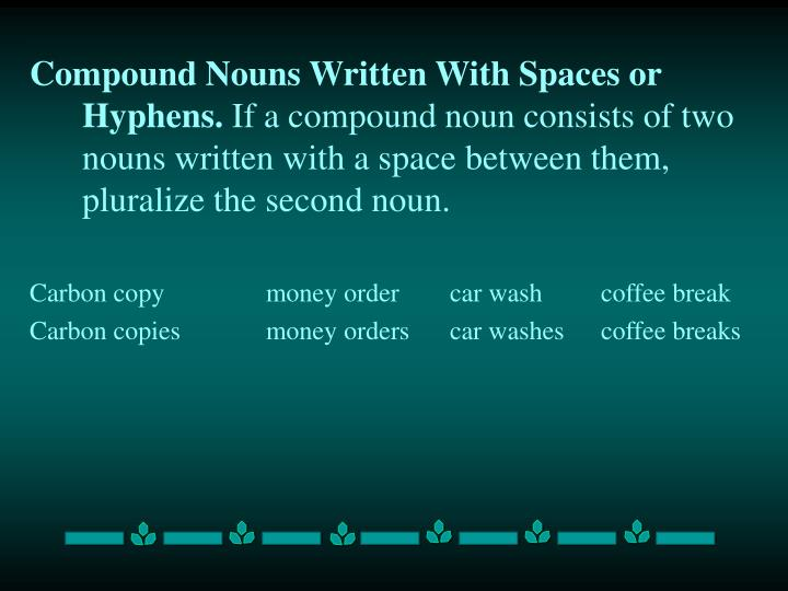 Compound Nouns Written With Spaces or Hyphens.