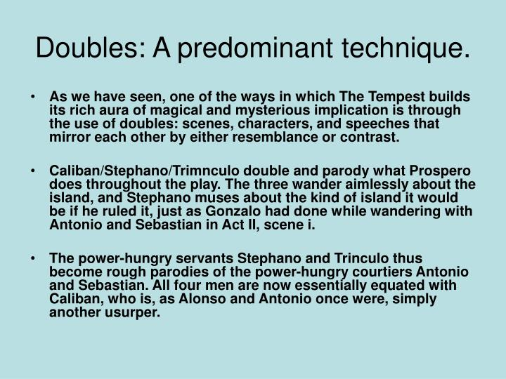 Doubles: A predominant technique.
