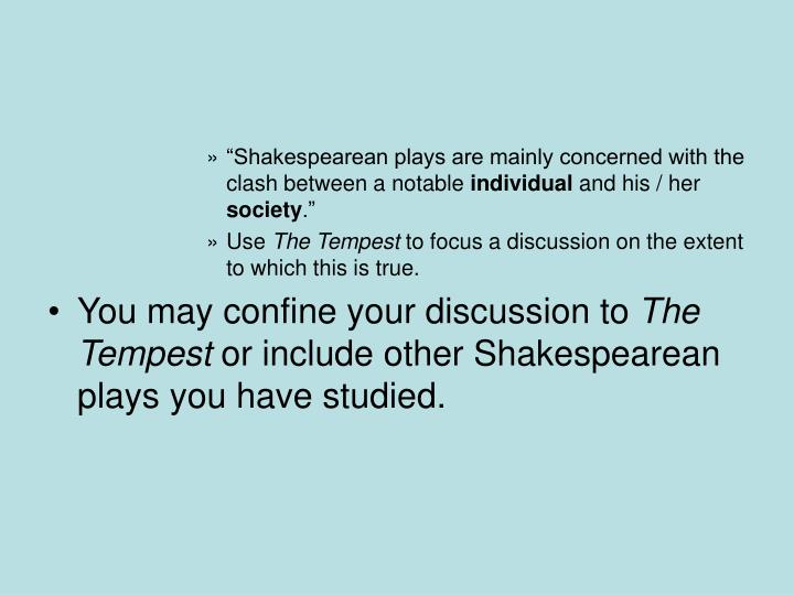 """Shakespearean plays are mainly concerned with the clash between a notable"