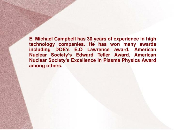 E. Michael Campbell has 30 years of experience in high technology companies. He has won many awards ...