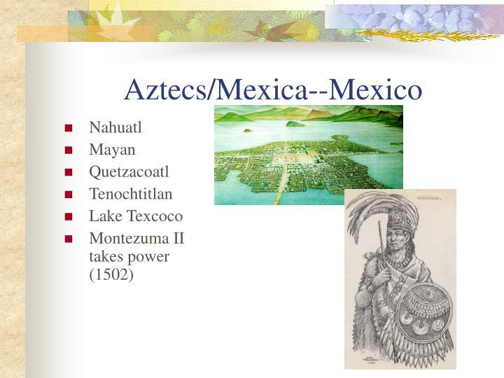 Aztecs/Mexica--Mexico