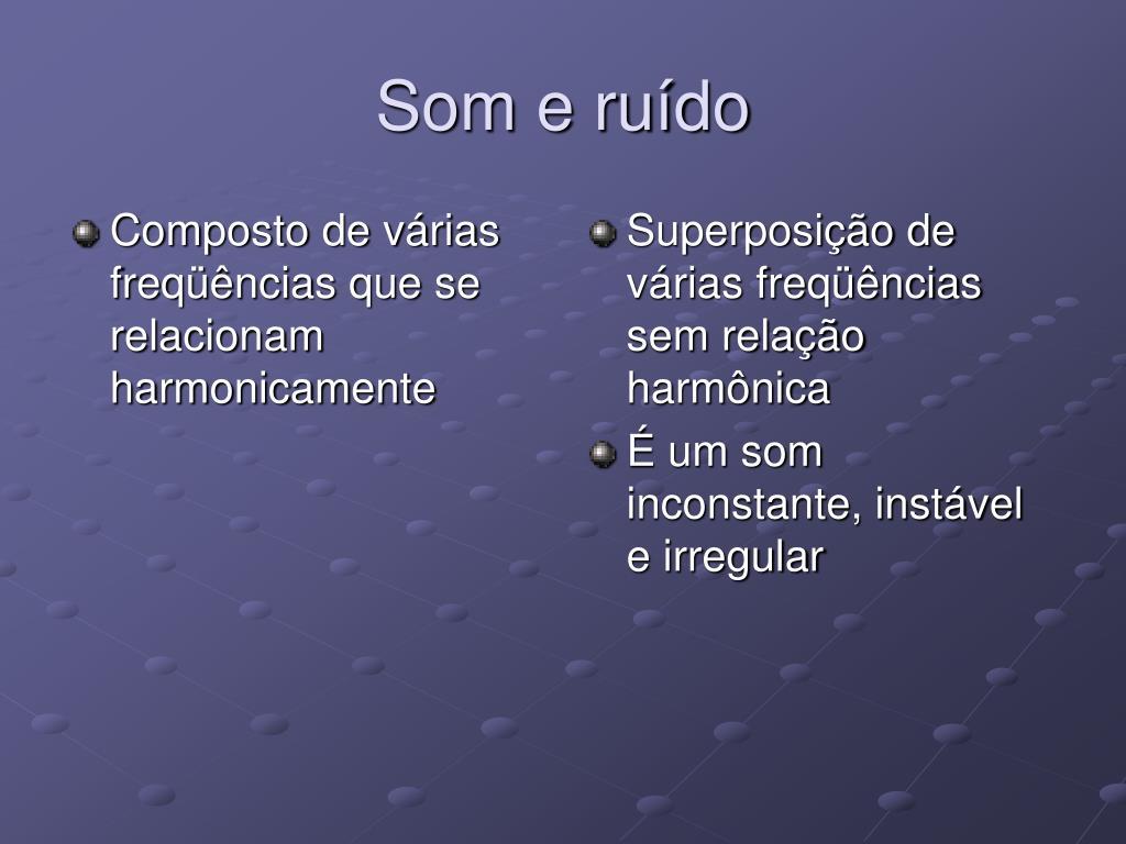 Composto de várias freqüências que se relacionam harmonicamente