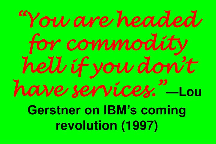 """You are headed for commodity hell if you don't have services."""