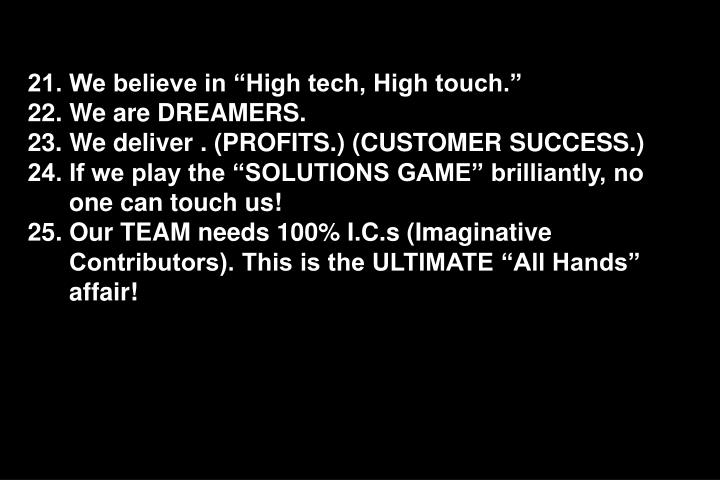 "21. We believe in ""High tech, High touch."""