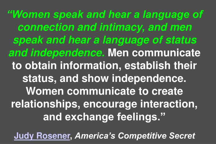 """Women speak and hear a language of connection and intimacy, and men speak and hear a language of status and independence."