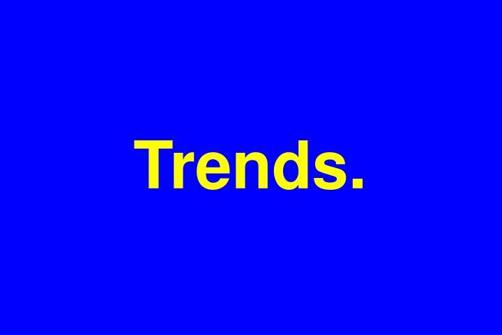 Trends.