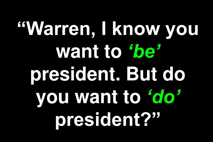 """Warren, I know you want to"