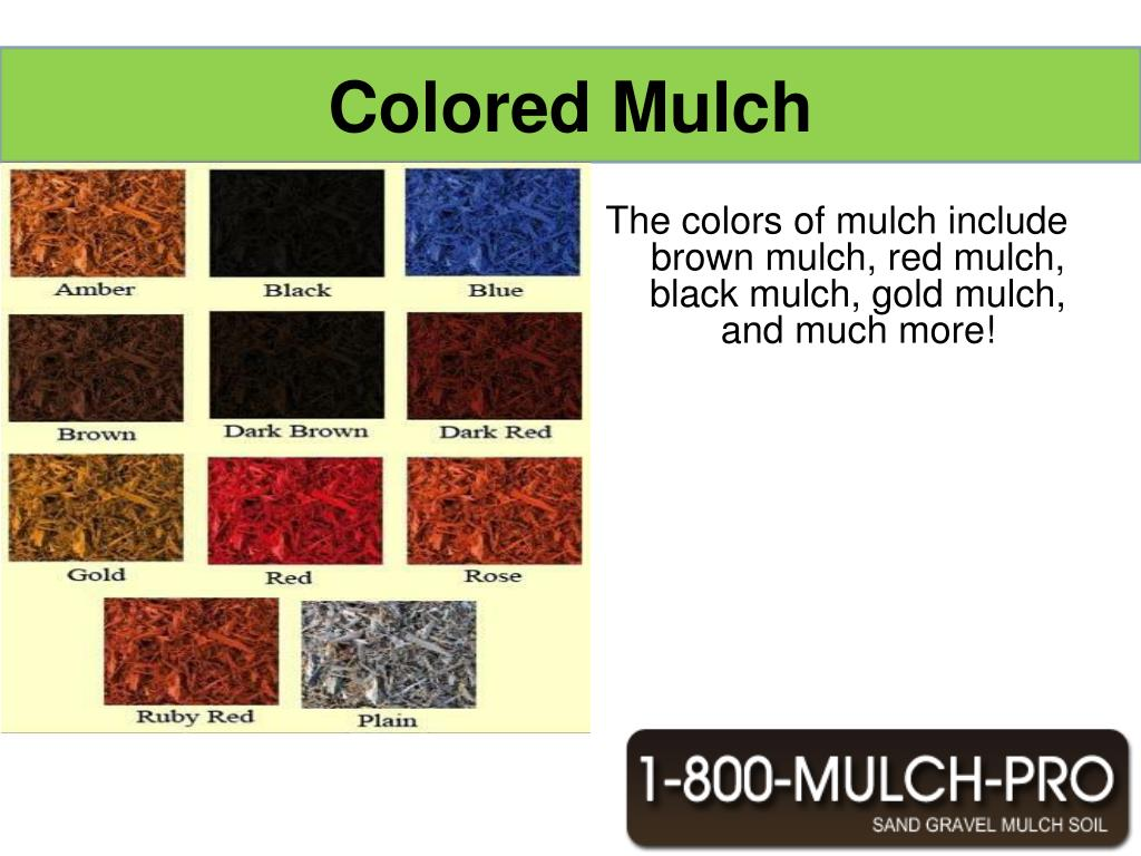 The colors of mulch include brown mulch, red mulch, black mulch, gold mulch, and much more!