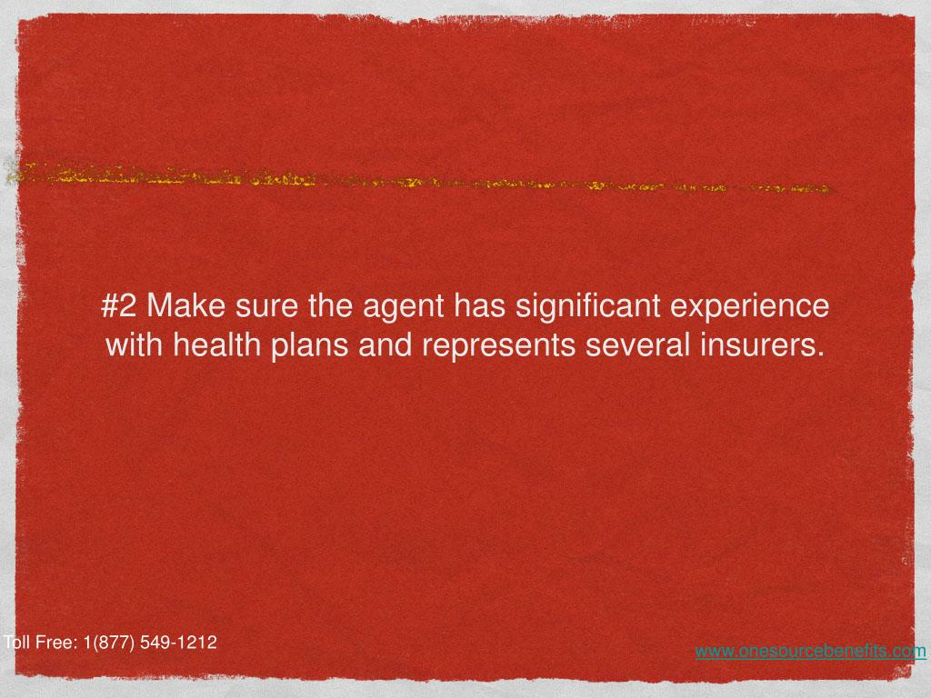 #2 Make sure the agent has significant experience with health plans and represents several insurers.