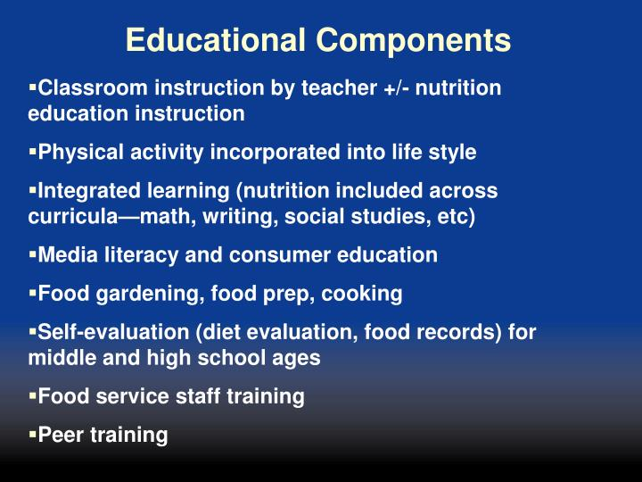 Classroom instruction by teacher +/- nutrition education instruction
