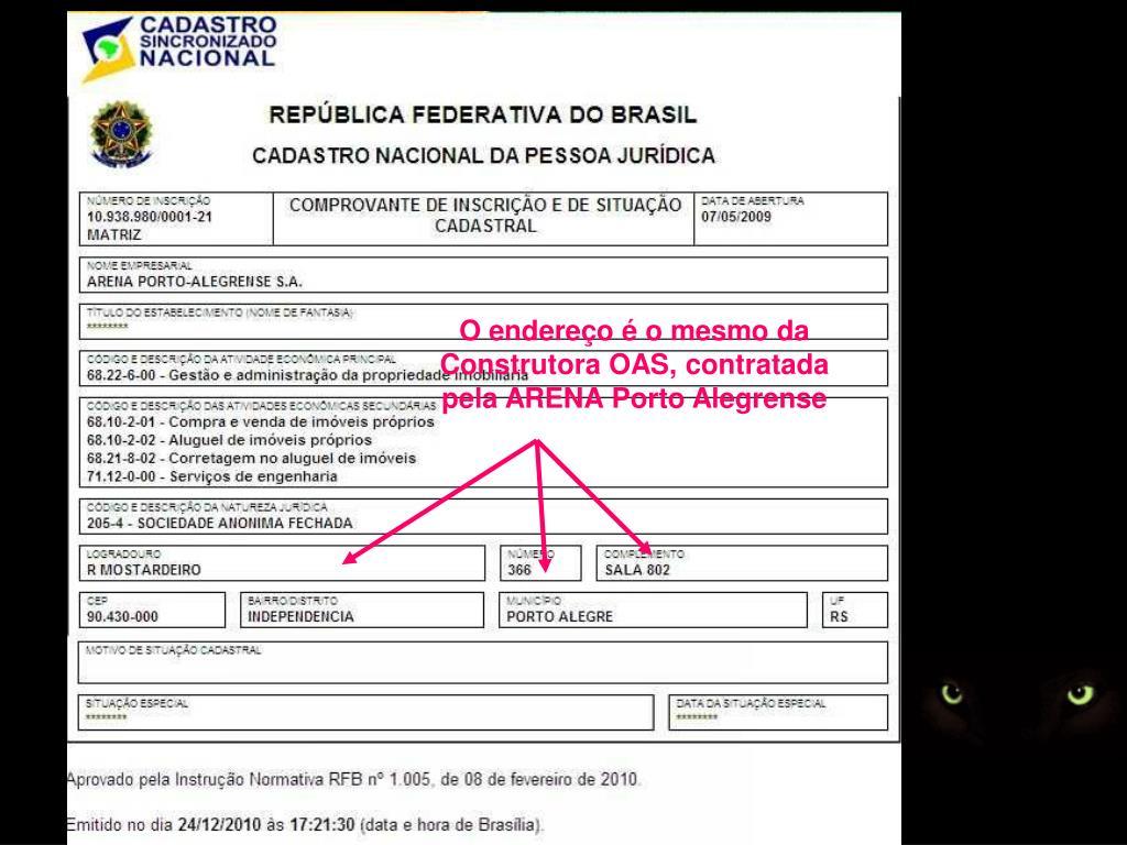 O endereço é o mesmo da Construtora OAS, contratada pela ARENA Porto Alegrense