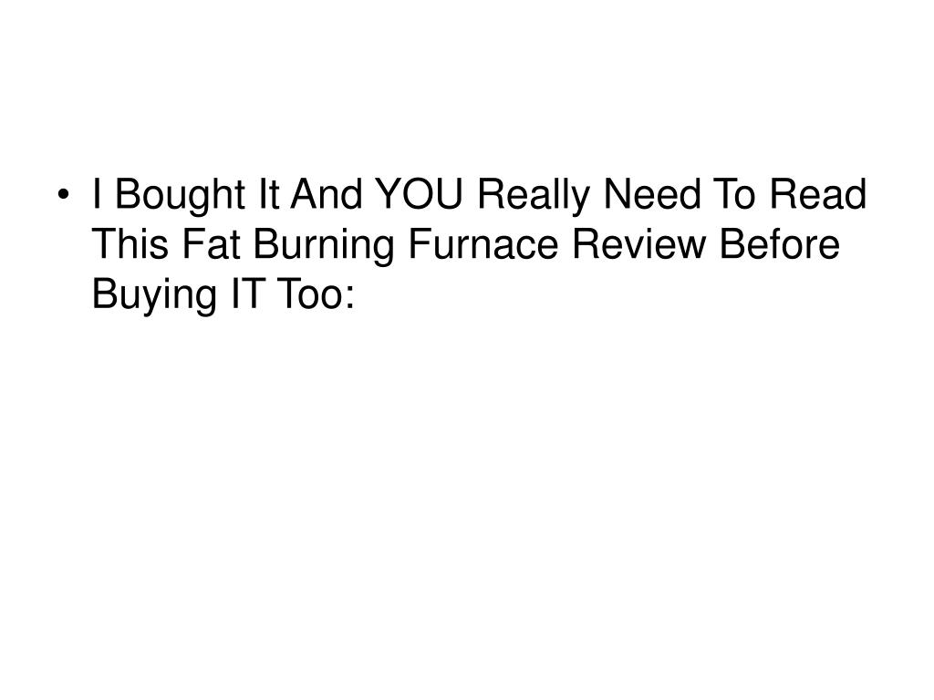 I Bought It And YOU Really Need To Read This Fat Burning Furnace Review Before Buying IT Too: