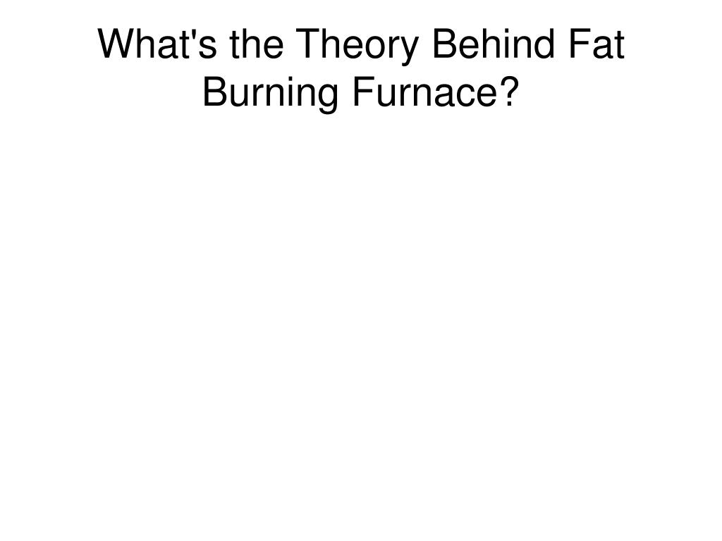 What's the Theory Behind Fat Burning Furnace?