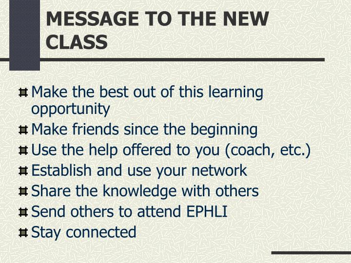 MESSAGE TO THE NEW CLASS