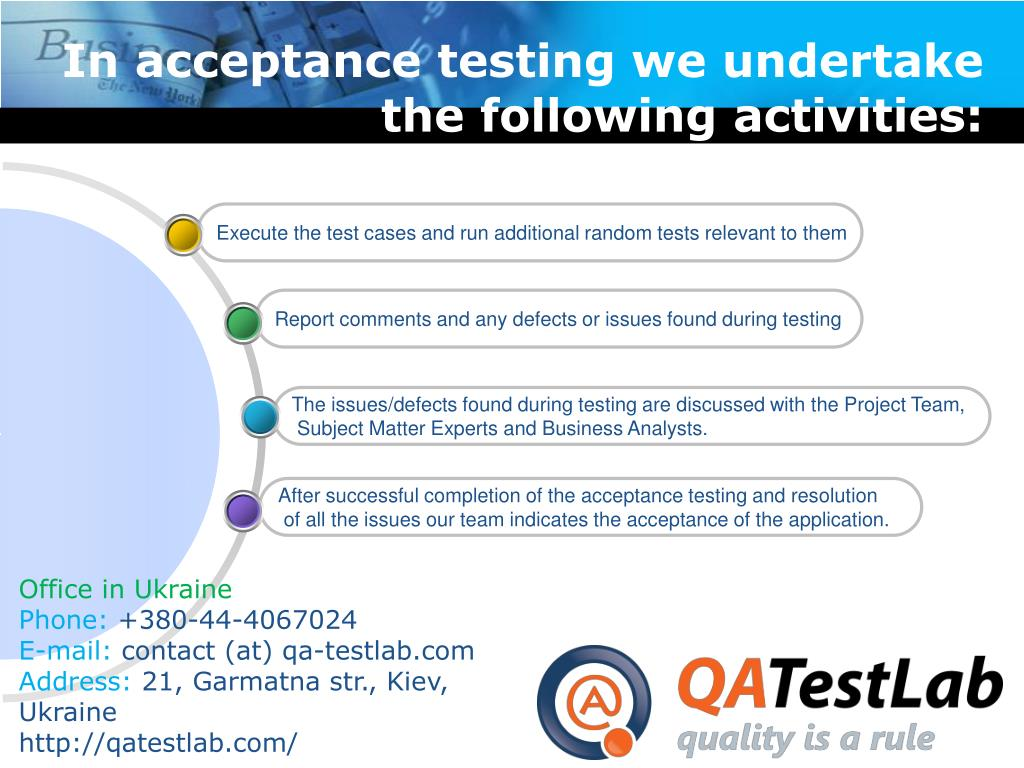 In acceptance testing we undertake the following activities: