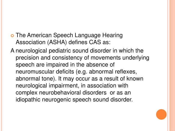 The American Speech Language Hearing Association (ASHA) defines CAS as: