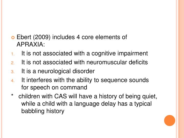 Ebert (2009) includes 4 core elements of  APRAXIA: